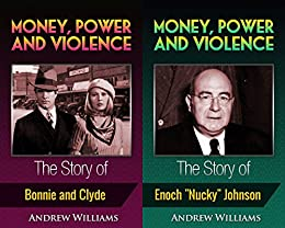 "Money, Power and Violence (2in1): The Story of Bonnie and Clyde And Enoch ""Nucky"" Johnson"