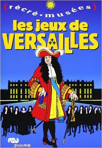 Téléchargement gratuit de livres PDF Les jeux de Versailles 2711842355 PDF by Philippe Dupuis