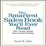 The Smartest Sales Book You'll Ever Read: The Truth about Successful Selling | Daniel R. Solin