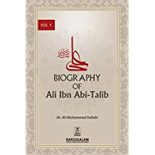 Biography of Ali Ibn Abi Talib (May Allah Be Pleased With Him) - I