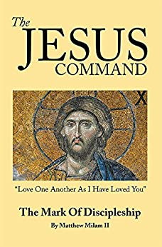 The Jesus Command: The Mark of Discipleship by [Matthew Milam II]