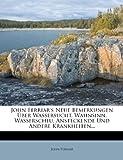John Ferriar's Neue Bemerkungen Ãœber Wassersucht, Wahnsinn, Wasserscheu, Ansteckende und Andere Krankheiten..., John Ferriar, 1273831187