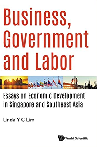 Business Government And Labor Essays On Economic Development In  Business Government And Labor Essays On Economic Development In Singapore  And Southeast Asia