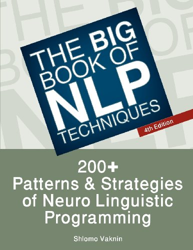 The Big Book of Nlp Techniques: 200+ Patterns & Strategies of Neuro Linguistic Programming by Shlomo Vaknin