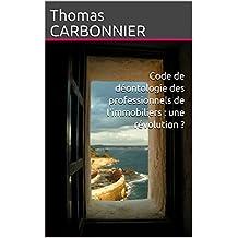 Code de déontologie des professionnels de l'immobiliers : une révolution ? (French Edition)