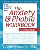 The Anxiety and Phobia Workbook, Edmund J. Bourne, 1572248912