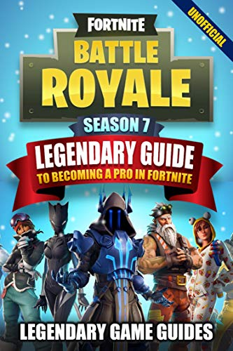 Fortnite Season 7 The Legendary Guide To Becoming A Pro In Fortnite