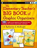 The Elementary Teacher's Big Book of Graphic Organizers, K-5, Katherine S. McKnight, 1118343042