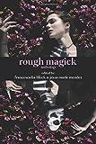 Rough Magick: Anthology