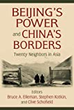 Beijing's Power and China's Borders : Twenty Neighbors in Asia, Bruce A. Elleman, 0765627639