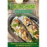 Zucchini Cookbook: Delicious Zucchini Recipes for the Whole Family
