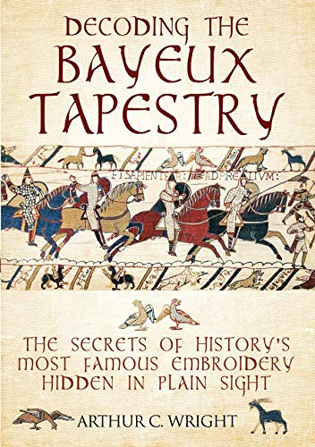 - Decoding the Bayeux Tapestry: The Secrets of History's Most Famous Embroidery Hidden in Plain Sight