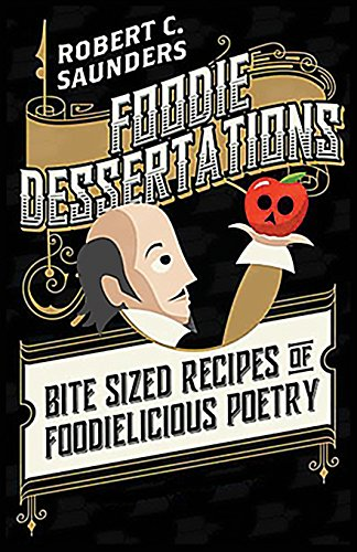 Foodie Dessertations: Bite Sized Recipes of Foodielicious Poetry (Bite Sized Desserts)