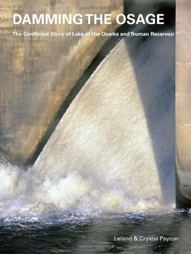 Damming the Osage: The Conflicted Story of Lake of the Ozarks and Truman Reservoir by Leland Payton - Of Shopping Lake The Ozarks