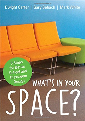 What′s in Your Space: 5 Steps for Better School and Classroom Design