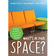 What′s in Your Space?: 5 Steps for Better School and Classroom Design