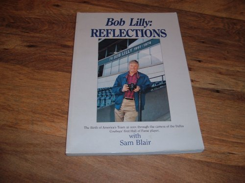 (Bob Lilly: Reflections-Autographed/Signed Paperback copy 1992-The Birth of America's Team as Seen Through the Camera of the Dallas Cowboys' First Hall of Fame Player.)