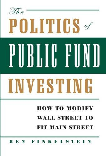 The Politics of Public Fund Investing: How to Modify Wall Street to Fit Main Street