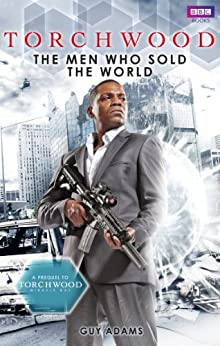 Torchwood: The Men Who Sold The World (Torchwood Series Book 18) by [Adams, Guy]