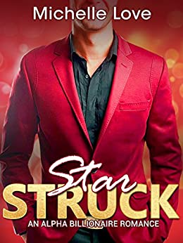 Billionaire Romance: Star STRUCK - An Alpha Billionaire Romance (The Star Series Book 1 - Billionaire Romance) by [Love, Michelle]
