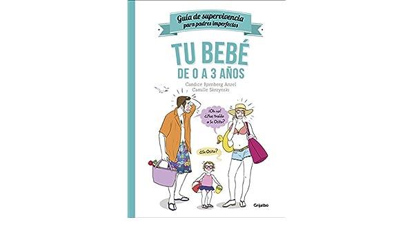 Tu bebé de 0 a 3 años (Guía de supervivencia para padres imperfectos) (Spanish Edition) - Kindle edition by Candice Rornberg, Camille Skrzynski.