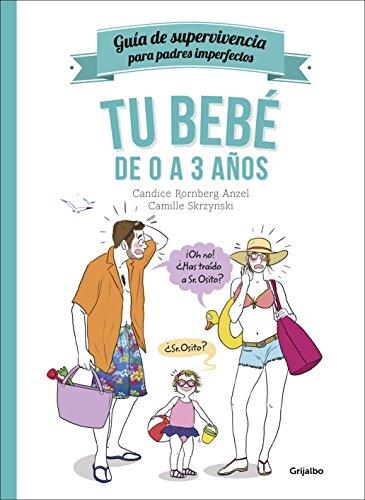 Tu bebé de 0 a 3 años (Guía de supervivencia para padres imperfectos) (