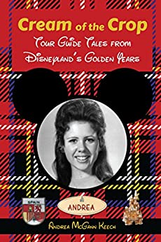 Cream of the Crop: Tour Guide Tales from Disneyland's Golden Years by [Keech, Andrea McGann]