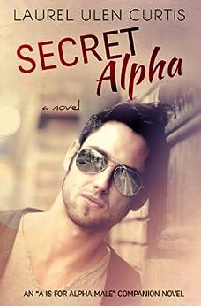 Secret Alpha (A is for Alpha Male Book 2) by [Curtis, Laurel]