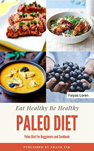 Paleo Diet: Paleo Diet Cookbook, Paleo Diet For Beginners (Plaeo Diet Cookbook, Paleo Diet Recipe, Weight loss for Beginners) by Faiyas Loren