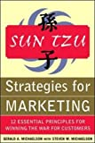 Sun Tzu Strategies for Marketing: 12 Essential Principles for Winning the War for Customers (Marketing/Sales/Advertising & Promotion)