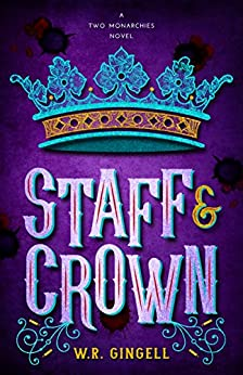Staff and Crown (Two Monarchies Sequence Book 3) by [Gingell, W.R.]