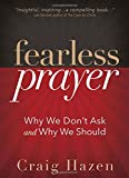 Fearless Prayer: Why We Don't Ask and Why We Should