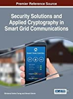 Security Solutions and Applied Cryptography in Smart Grid Communications Front Cover