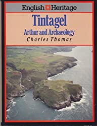 The English Heritage Book of Tintagel: Arthur and Archaeology