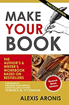 Make Your Book: The Author's and Writer's Workbook Based on Bestsellers by [Aronis, Alexis]