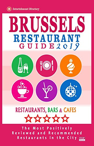 Brussels Restaurant Guide 2019: Best Rated Restaurants in Brussels, Belgium - 500 Restaurants, Bars and Cafés recommended for Visitors, 2019
