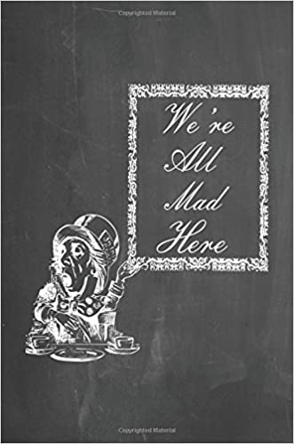 alice in wonderland chalkboard journal were all mad here 100 page 6 x 9 ruled notebook inspirational journal blank notebook blank journal
