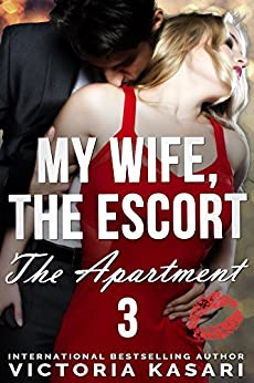 My Wife, The Escort - The Apartment 3 (My Wife, The Escort Season 2) by [Kasari, Victoria]