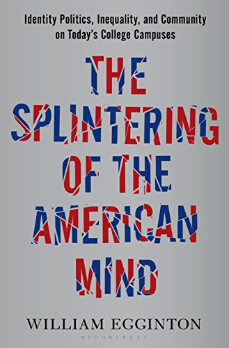 Search : The Splintering of the American Mind: Identity Politics, Inequality, and Community on Today's College Campuses