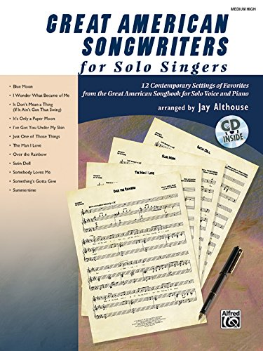 Great American Songwriters for Solo Singers: 12 Contemporary Settings of Favorites from the Great American Songbook for Solo Voice and Piano (High Voice), Book & CD