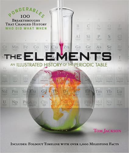 the elements an illustrated history of the periodic table 100 ponderables tom jackson 9780985323035 amazoncom books