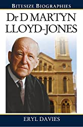 Dr Martyn Lloyd-Jones: A Bite-size biography of Dr Martyn Lloyd-Jones (Bitesize Biographies)