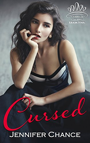 Cursed: Gowns & Crowns, Book 5 by [Chance, Jennifer]