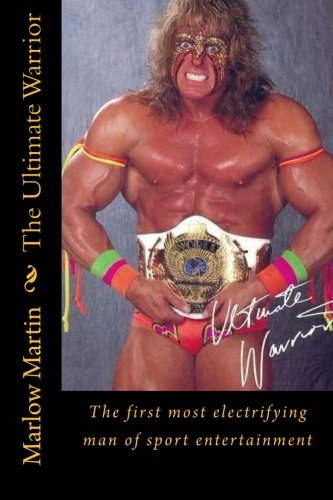 The Ultimate Warrior: The first most electrifying man of sport entertainment