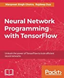 Neural Network Programming with TensorFlow: Unleash the power of TensorFlow to train efficient neural networks