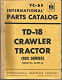 International Parts Catalog TC-65 TD-18 Crawler Tractor (182 Series) Serial 36,101 up