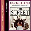 The Street Audiobook by Kay Brellend Narrated by Grace Halliday