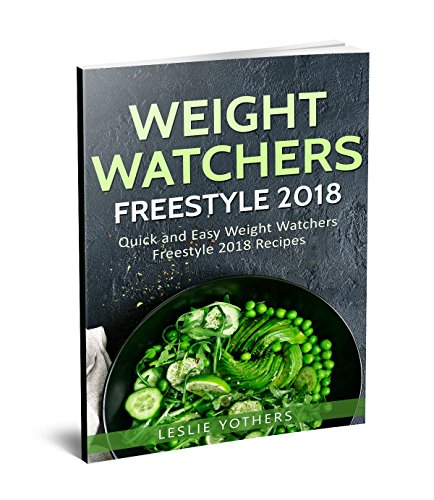 Weight Watchers Freestyle 2018: Quick and Easy Weight Watchers Freestyle 2018 Recipes by Leslie  Yothers