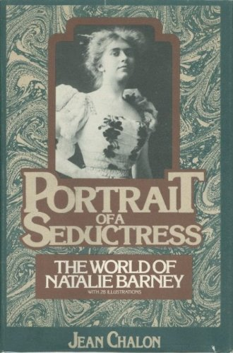 Portrait of a Seductress: The world of Natalie Barney, Chalon, Jean