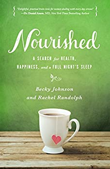 Nourished: A Search for Health, Happiness, and a Full Night's Sleep by [Johnson, Becky, Randolph, Rachel]